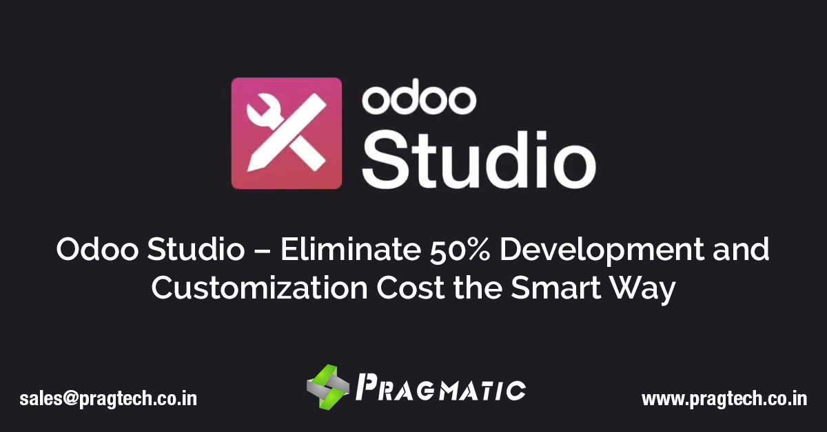 Odoo Studio – Eliminate 50% Development and Customization Cost the Smart Way