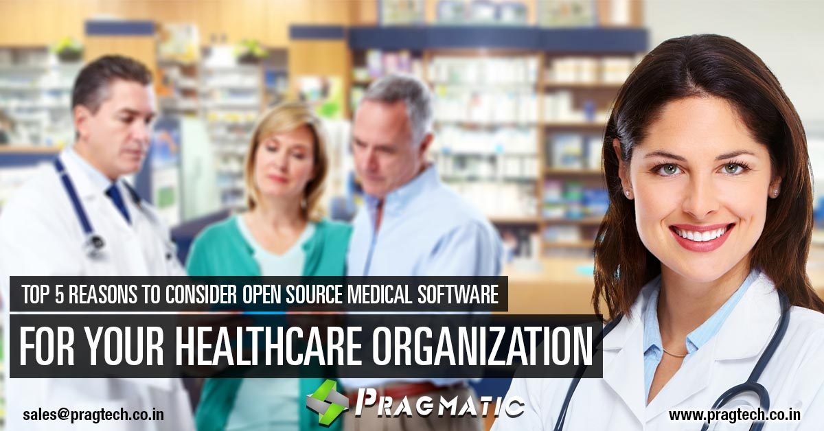 Top 5 reasons to Consider Open Source Medical Software for your Healthcare Organization
