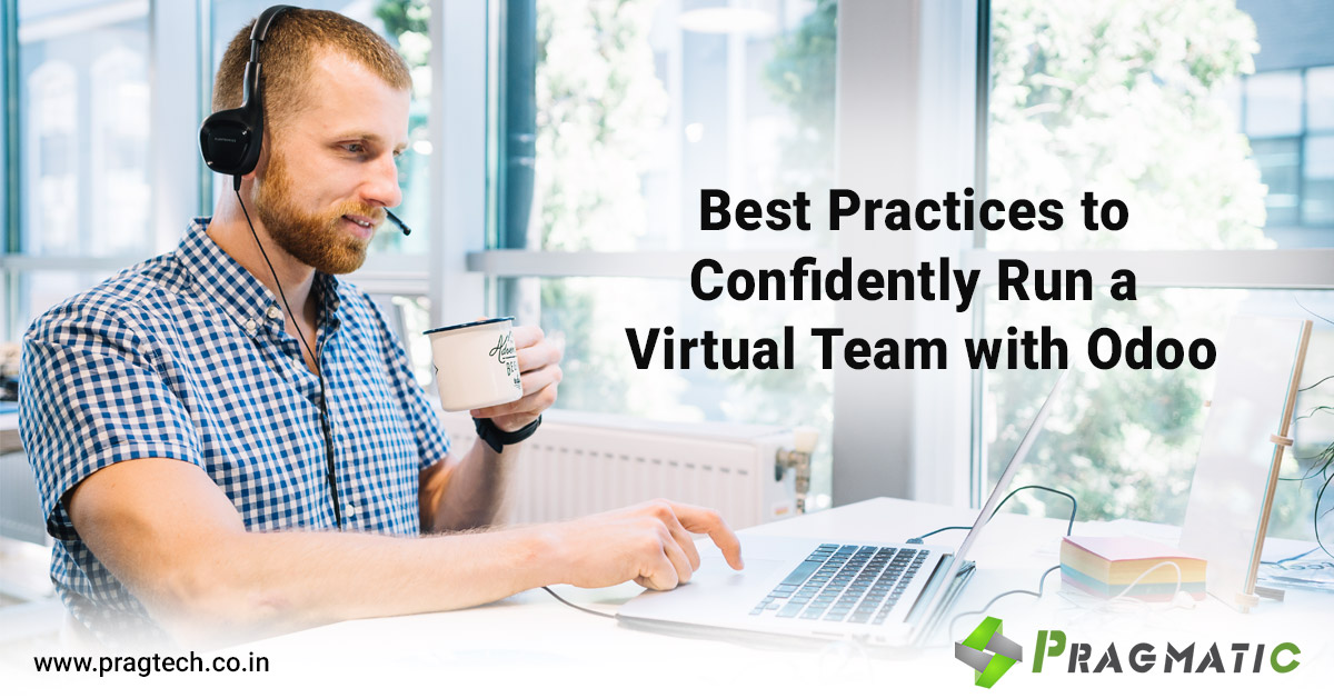 Best Practices to Confidently Run a Virtual Team with Odoo