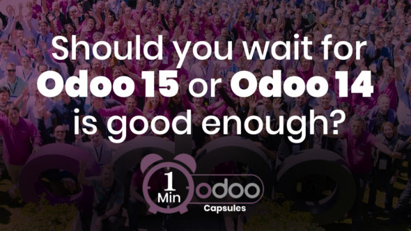 Odoo 1 Minute Capsule – Should you wait for Odoo 15 or Odoo 14 is good enough